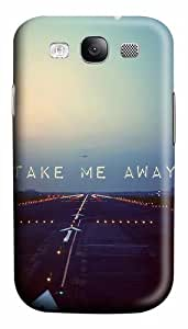 Take Me Away Travel Custom Polycarbonate Hard Case Cover for Samsung Galaxy S3 SIII I9300