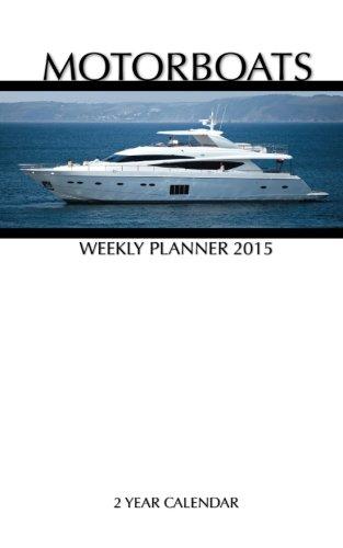 Motor Boats Weekly Planner 2015: 2 Year Calendar