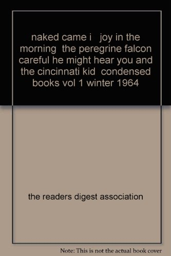 Naked Came I: A Novel of Rodin/Joy in the Morning/The Peregrine Falcon/Careful, He Might Hear You/The Cincinnati Kid (Reader's Digest Condensed Books, Volume 1: 1964)