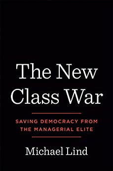 The New Class War: Saving Democracy from the Managerial Elite by [Lind, Michael]