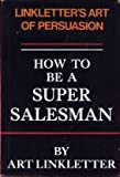 How to Be a ... Supersalesman, Art Linkletter, 0133966062