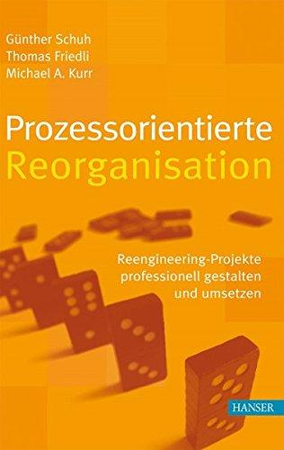 Prozessorientierte Reorganisation: Reengineering-Projekte professionell gestalten und umsetzen