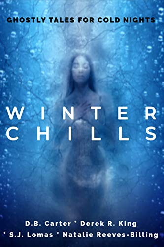 Winter Chills: Ghostly Tales for Cold Nights by [Lomas, S.J., Carter, D.B., King, Derek R., Reeves-Billing, Natalie]