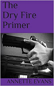 The Dry Fire Primer by [Evans, Annette]