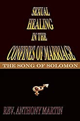 SEXUAL HEALING IN THE CONFINES OF MARRIAGE: THE SONG OF SOLOMON