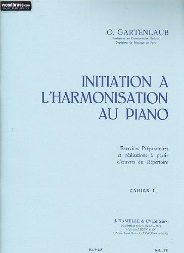 Méthodes et pédagogie HAMELLE Editeurs GARTENLAUB O. - INITIATION A L'HARMONISATION AU PIANO, VOL. 1 Piano