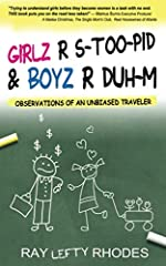 Girlz R S-too-pid and Boyz R Duh-m is a self-help book written from an observational outsider looking in point of view. Frequent world traveler Ray Lefty Rhodes gives his fly on the wall perspective about Americans and the relations between m...