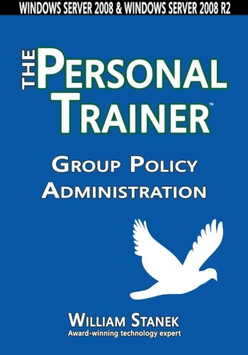Group Policy Administration: The Personal Trainer for Windows Server 2008 and Windows Server 2008 R2 pdf