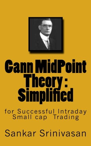 Gann MidPoint Theory: Simple Mathematical calculations for Intraday trading by CreateSpace Independent Publishing Platform