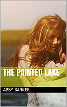 The Painted Lake by [Barker, Abby]