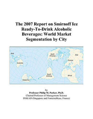 The 2007 Report on Smirnoff Ice Ready-To-Drink Alcoholic Beverages: World Market Segmentation by City