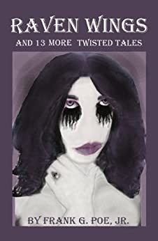 Raven Wings and 13 More Twisted Tales by [Poe Jr., Frank G.]