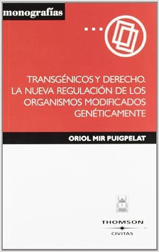 Transgénicos y Derecho . La Nueva Regulación de los Organismos Modificados Genéticamente