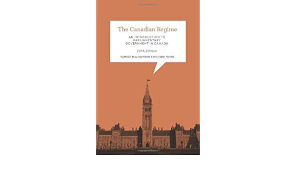 An Introduction to Parliamentary Government in Canada The Canadian Regime Fifth Edition