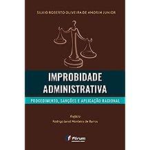 Improbidade Administrativa Procedimento, Sanções e Aplicação Racional