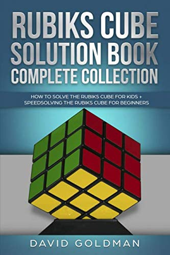 Rubiks Cube Solution Book Complete Collection: How to Solve the Rubiks Cube for Kids + Speedsolving the Rubiks Cube for Beginners (Rubiks Cube Solution Book For Kids)