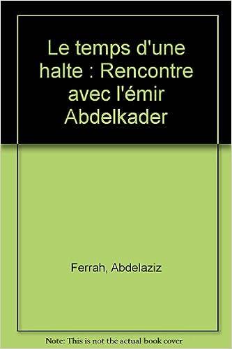 Read Online Le temps d'une halte : Rencontre avec l'émir Abdelkader pdf, epub
