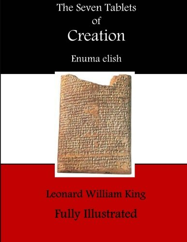 The Seven Tablets of Creation: The Babylonian Creation Mythos (The Enuma Elish) pdf epub