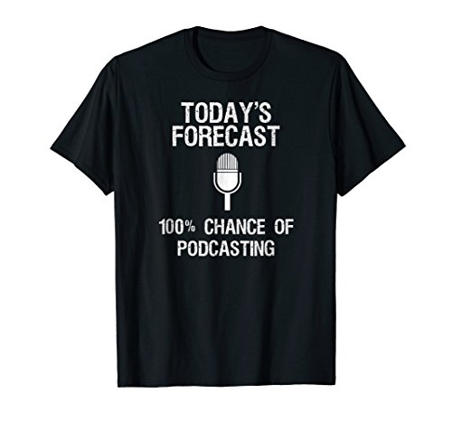 Podcast Funny Shirt Gift - Today's Forecast (Ucast Podcasting Kit)