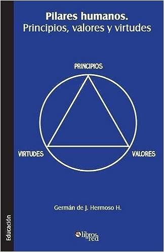 Pilares Humanos. Principios, Valores y Virtudes (Spanish Edition) by German De J. Hermoso H. (2013-07-05)