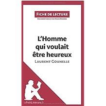 L'Homme qui voulait être heureux de Laurent Gounelle: Résumé complet et analyse détaillée de l'oeuvre (French...