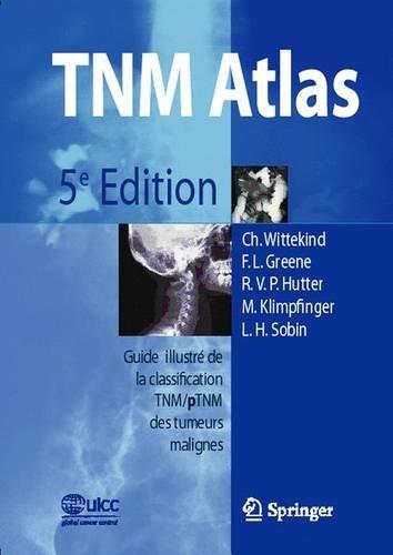 TNM-Atlas: Guide illustré de la Classification TNM / pTNM des tumeurs malignes (French Edition)