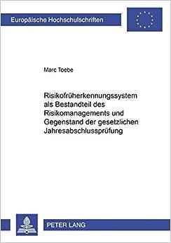 Risikofrueherkennungssystem ALS Bestandteil Des Risikomanagements Und Gegenstand Der Gesetzlichen Jahresabschlusspruefung (Europaeische Hochschulschriften / European University Studie)