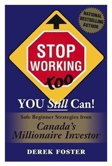 Download Stop Working Too , You Still Can! :Safe Beginner Strategies From Canada's Millionaire Investor PDF