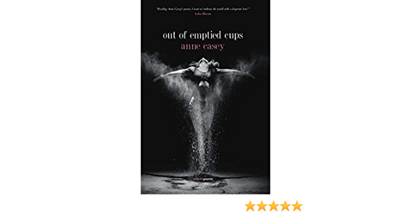 Amazon.com: out of emptied cups (9781912561742): Casey, Anne: Books
