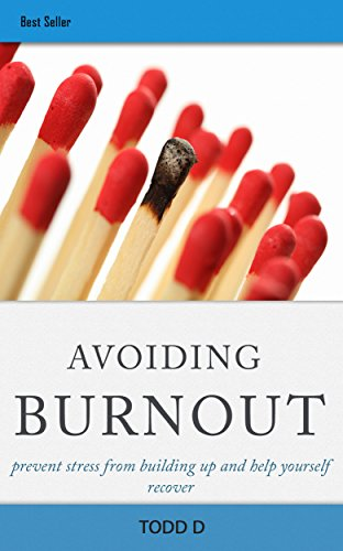 Avoiding Burnout: prevent stress from building up and help yourself recover.