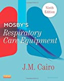 Mosby's Respiratory Care Equipment, 9e, J. M. Cairo PhD  RRT  FAARC, 0323096212