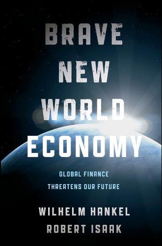 Brave New World Economy: Global Finance Threatens Our Future pdf epub