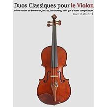 Duos Classiques pour le Violon: Pièces faciles de Beethoven, Mozart, Tchaikovsky, ainsi que d'autres compositeurs (French Edition)