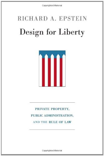 Design For Liberty  Private Property  Public Administration  And The Rule Of Law