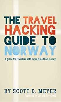 The Travel Hacking Guide to Norway (Travel Hacking Guides Book 1) by [Meyer, Scott]