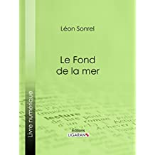 Le Fond de la mer: Essai scientifique (French Edition)