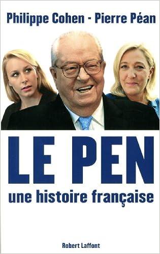 Le Pen une histoire française - Philippe Cohen - Pierre Pean