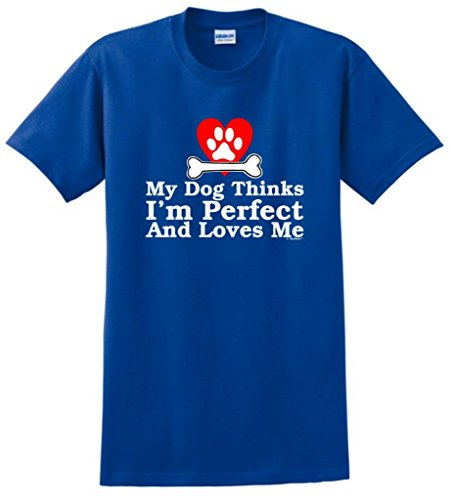 My Dog Thinks I'm Perfect and Loves Me T-Shirt XXX-Large Royal