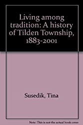 Living among tradition: A history of Tilden Township, 1883-2001 by Tina Susedik (2001-05-03)