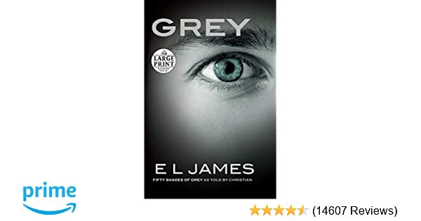 Grey: Fifty Shades of Grey as Told by Christian (Random House Large Print): E L James: 9780399565335: Amazon.com: Books