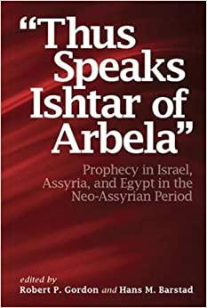 """""""Thus Speaks Ishtar of Arbela"""": Prophecy in Israel, Assyria, and Egypt in the Neo-Assyrian Period"""