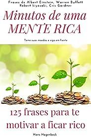 Minutos de uma mente rica: 125 Frases para te motivar a ficar rico