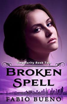 Broken Spell (Singularity - The Modern Witches Book 2) by [Bueno, Fabio]