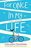 For Once in My Life: An absolutely perfect laugh out loud romantic comedy by  Colleen Coleman in stock, buy online here