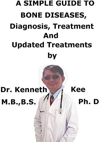 A  Simple  Guide  To  Bone Diseases,  Diagnosis, Treatment  And  Related Conditions