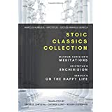 Stoic Classics Collection: Marcus Aurelius's Meditations, Epictetus's Enchiridion, Seneca's On The Happy Life