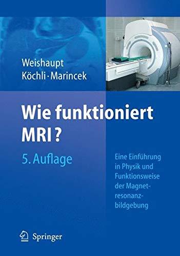 Wie funktioniert MRI?: Eine Einführung in Physik und Funktionsweise der Magnetresonanzbildgebung: Eine Einfuhrung in Physik Und Funktionsweise Der Magnetresonanzbildgebung