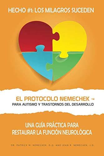 El Protocolo Nemechek TM Para Autismo y Trastornos del Desarrollo: Una Guía Práctica Para Restaura