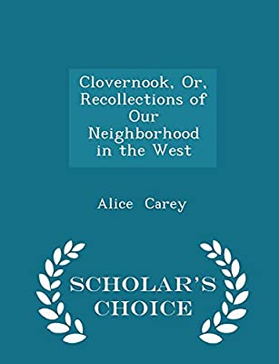 Clovernook; or, Recollections of our neighborhood in the West.