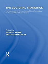 The Cultural Transition: Human Experience and Social Transformation in the Third World and Japan (Routledge Library Editions: Japan)